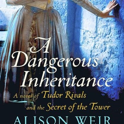 "'A Dangerous Inheritance' ""A Dangerous Inheritance"" (2012) by Alison Weir."