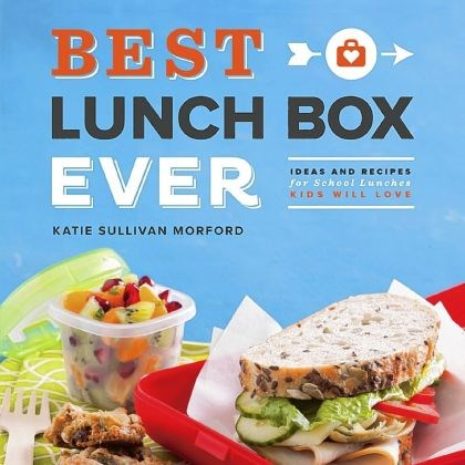 "'Best Lunch Box Ever' ""Best Lunch Box Ever"" by Katie Sullivan Morford (Chronicle, July 2013, $24.95)."