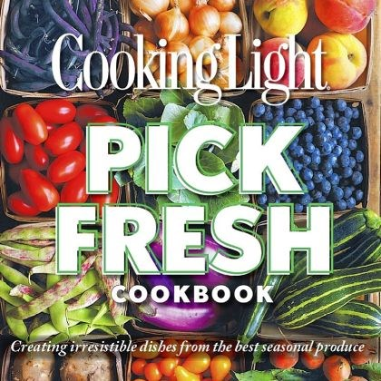 "'Cooking Light Pick Fresh' ""Cooking Light Pick Fresh Cookbook."""