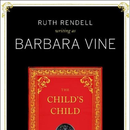 "'The Child's Child' ""The Child's Child"" (2012) by Ruth Rendell (Barbara Vine)."