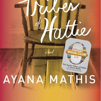"'The Twelve Tribes of Hattie' ""The Twelve Tribes of Hattie"" (2012) by Ayana Mathis."