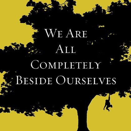 "'We Are All Completely Beside Ourselves' In ""We Are All Completely Beside Ourselves,"" the author skillfully keeps dozens of plot threads fresh in the reader's mind as she moves backward and forward in time."