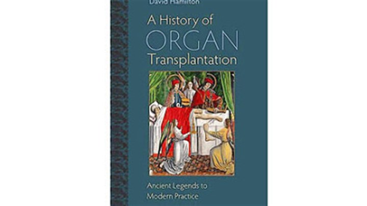"Transplantation ""A History of Organ Transplantation: Ancient Legends to Modern Practice"" by David Hamilton. Published by the University of Pittsburgh Press. Cost: $65."