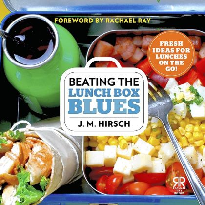 "'Beating the Lunch Box Blues' ""Beating the Lunch Box Blues"" by J.M. Hirsch. (Rachael Ray Books, Sept. 2013, $18)."