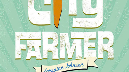 """City Farmer"" by Lorraine Johnson ""City Farmer"" by Lorraine Johnson"