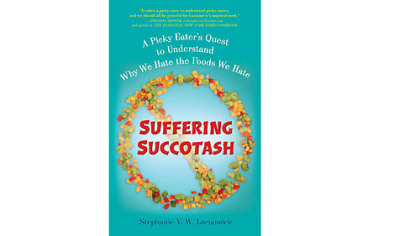 'Suffering Succotash: A Picky Eater's Quest to Understand Why We Hate the Foods We Hate'