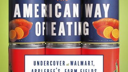 """The American Way of Eating: Undercover at Walmart, Applebee's, Farm Fields and the Dinner Table"" by Tracie McMillan"