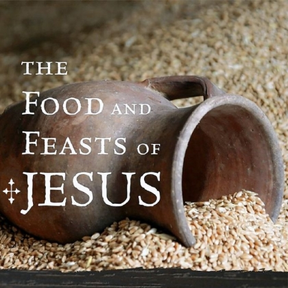 'The Foods and Feasts of Jesus'