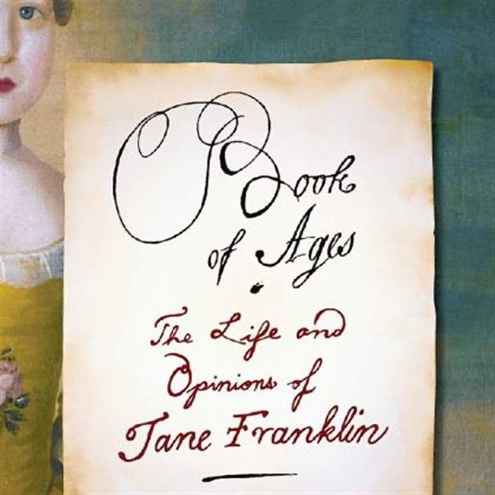 """Book of Ages: The Life and Opinions of Jane Franklin"" by Jill Lepore ""Book of Ages: The Life and Opinions of Jane Franklin"" by Jill Lepore"