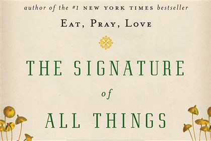 "Gilbertbook ""The Signature of All Things"" (2013) by Elizabeth Gilbert"
