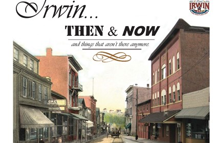 "Book Cover ""Irwin Then & Now and Things That Aren't There Anymore"" will be published in 2014 to mark the borough's 150th anniversary"