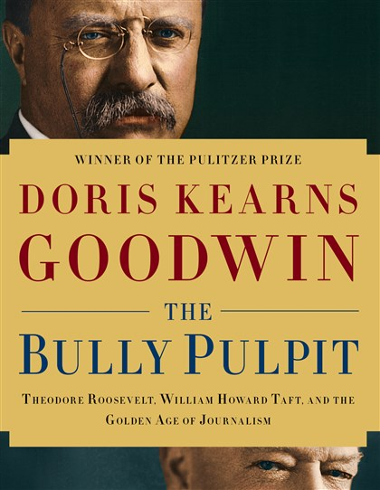 "Goodwin1 ""The Bully Pulpit"" by Doris Kearns Goodwin."