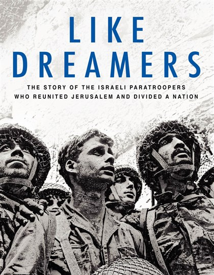 "Dreamers ""Like Dreamers: The Story of the Israeli Paratroopers Who Reunited Jerusalem and Divided a Nation,"" by Yossi Klein Halevi."