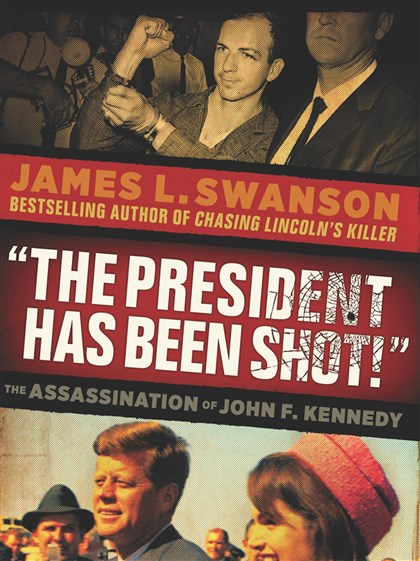"Swansonbook ""The President Has Been Shot!,"" by James L. Swanson."