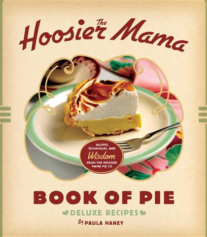 "Hoosierpie "" The Hoosier Mama Book of Pie "" by Paula Haney."