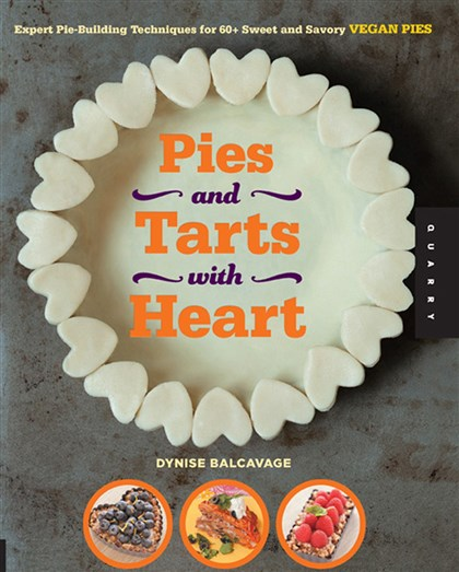 "PiesTarts  ""PIES AND TARTS WITH HEART: Expert Pie-Building Techniques for 60+ Sweet and Savory Vegan Pies"" by Dynise Balcavage."
