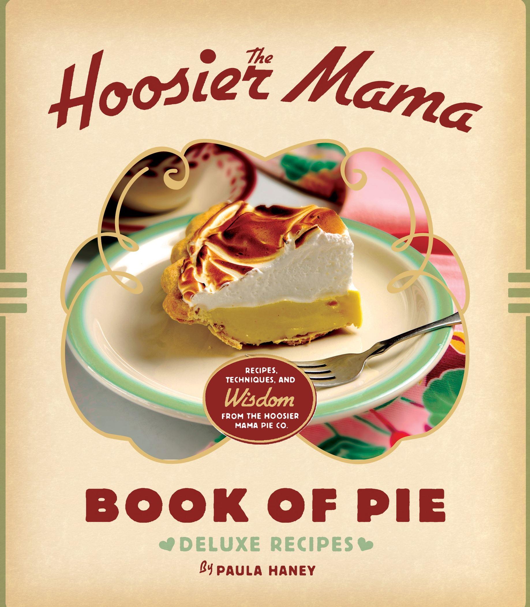 """Hoosierpie """" The Hoosier Mama Book of Pie """" by Paula Haney."""