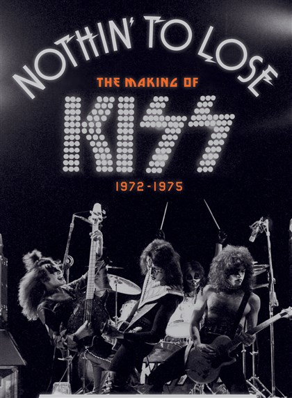"Sharp1-8 ""Nothing to Lose: The Making of KISS 1972-1975"" by Ken Sharp with Paul Stanley and Gene Simmons"