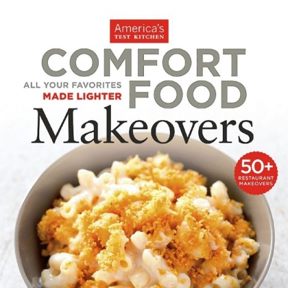 """Comfort This is the cover of """"Comfort Food Makeovers"""" from the editors of America's Test Kitchen"""