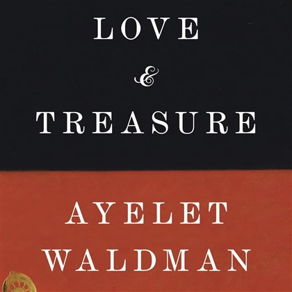 "'Love & Treasure' by Ayelet Waldman ""Love & Treasure"" is Ayelet Waldman's newest book, due in April."