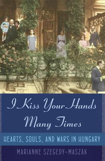'I Kiss Your Hands Many Times' by Marianne Szegedy-Maszak