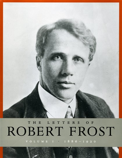 "'The Letters of Robert Frost' ""The Letters of Robert Frost, Volume I 1886 - 1920."""