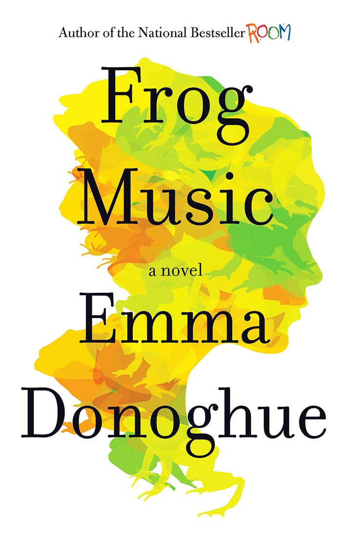 "'Frog Music' by Emma Donoghue ""Frog Music"" by Emma Donoghue."