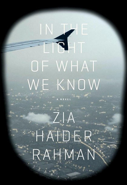 "'In the Light of What We Know' by Zia Haider Rahman ""In the Light of What We Know"" by Zia Haider Rahman."