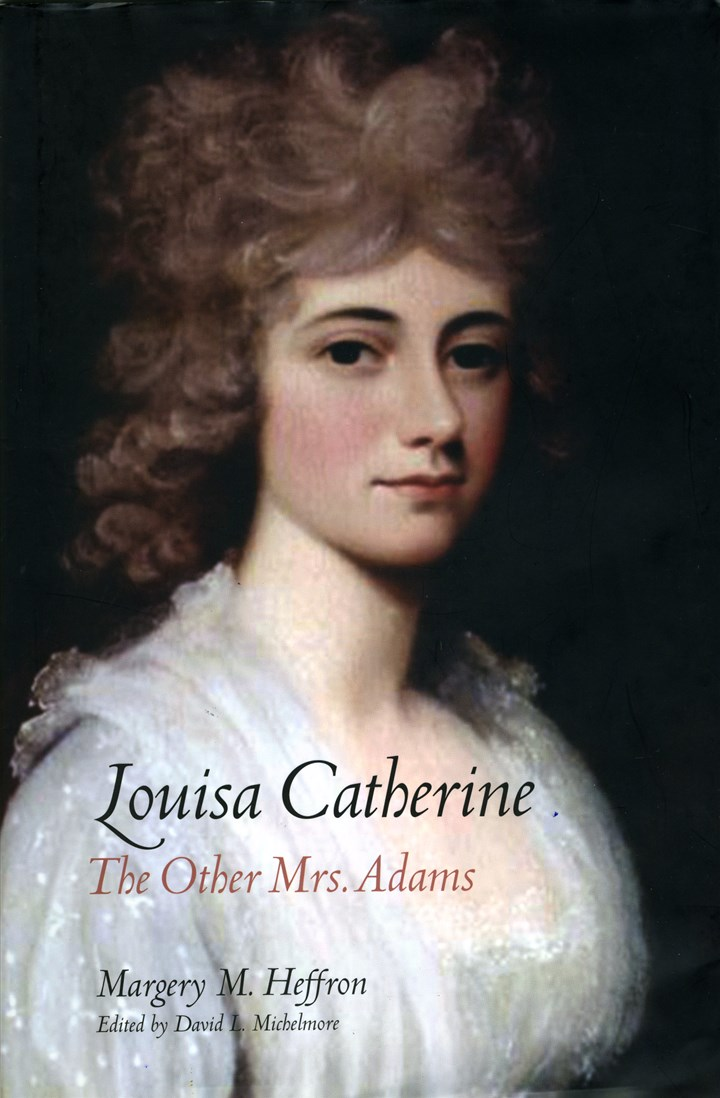 Louisa Catherine: The Other Mrs. Adams Louisa Catherine: The Other Mrs. Adams by Margery M. Heffron, edited by David L. Michelmore.