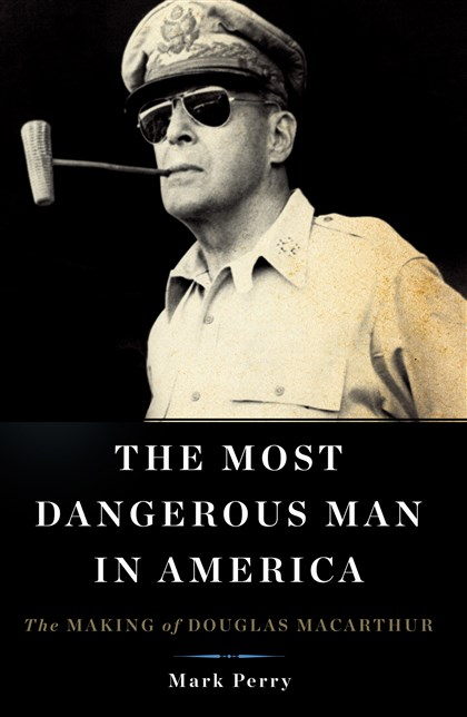 """The Most Dangerous Man in America"" by Mark Perry ""The Most Dangerous Man in America"" by Mark Perry"