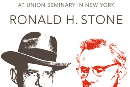 "Politics and Faith ""Politics and Faith: Reinhold Niebuhr and Paul Tillich at Union Seminary in New York"" by Ronald H. Stone"