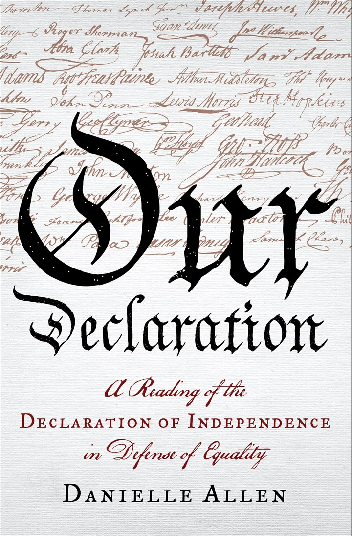 "Our Declaration: A Reading of the Declaration of Independence  ""Our Declaration: A Reading of the Declaration of Independence in Defense of Equality,"" by Danielle Allen."