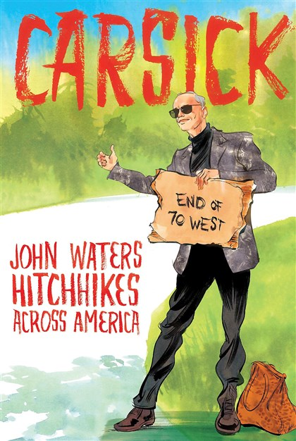 """Carsick: John Waters Hitchhikes Across America."" ""Carsick: John Waters Hitchhikes Across America."""