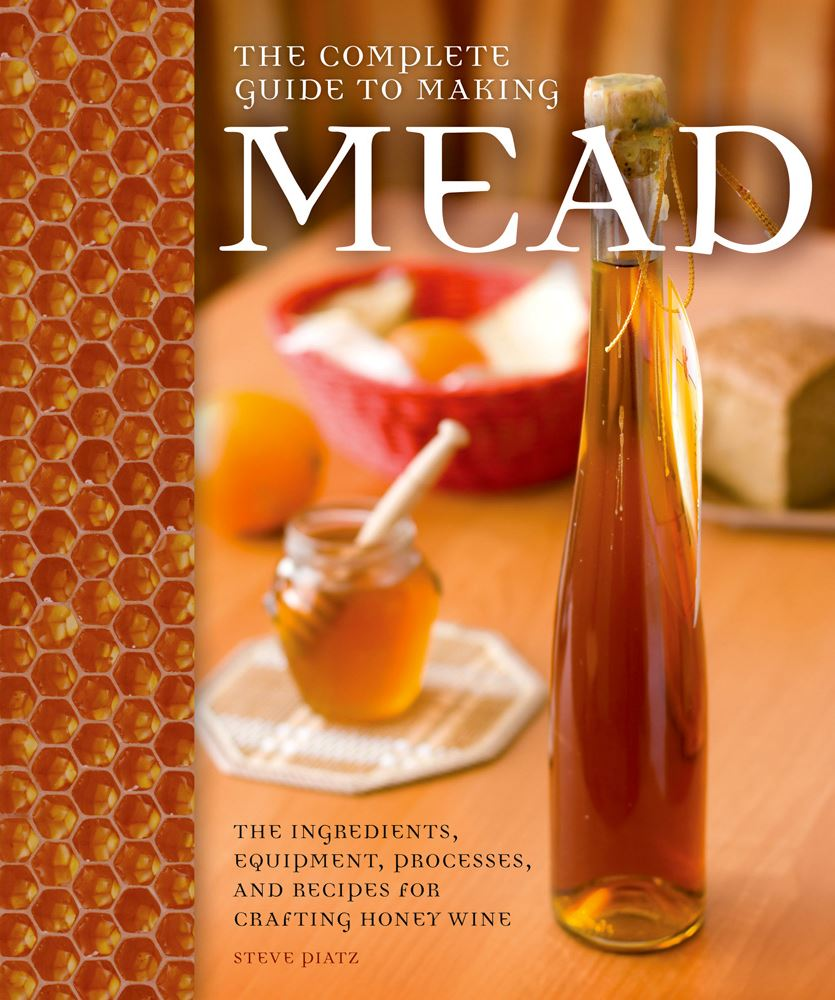 "20140723hdMeadFood This is the new ""The Complete Guide to Making Mead"" by Steve Piatz. Subtitled ""The Ingredients, Equipment, Processes, and Recipes for Crafting Honey Wine,"" it was just published this month by Voyageur Press. List prices is $24.99."