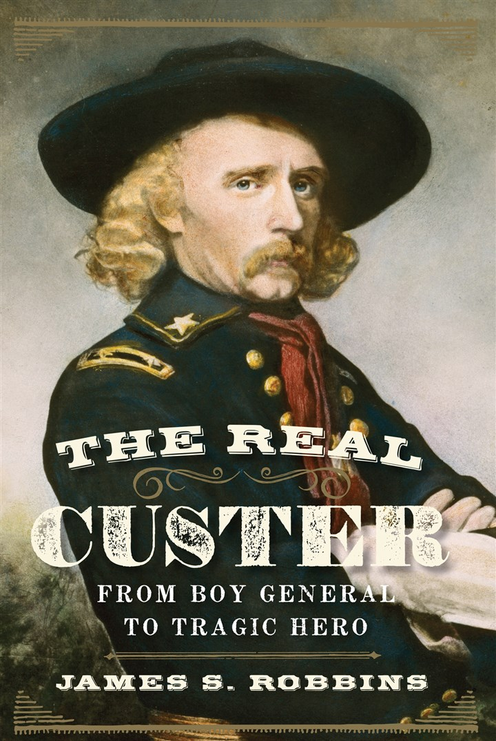 "Robbins1 ""The Real Custer: From Boy General to Tragic Hero, "" by James S. Robbins."