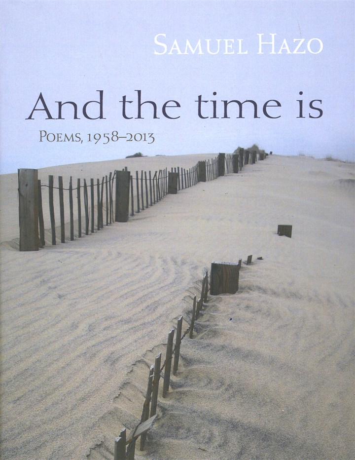 """And the Time is ... Poems, 1958-2013,"" by Samuel Hazo."