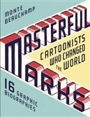 """Masterful Marks: Cartoonists Who Changed the World"" by Monte Beauchamp."