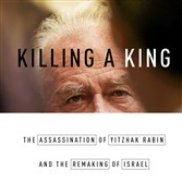 """Killing a King: The Assassination of Yitzhak Rabin and the Remaking of Israel"" by Dan Ephron"