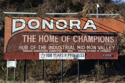 "Donora, Pa., is known locally as the ""home of champions""  because of great athletes from the area, like Ken Griffey Sr., Ken Griffey Jr. and Stan Musial."