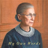 """My Own Words"" by U.S. Supreme Court Justice Ruth Bader Ginsburg."