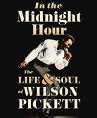 """In the Midnight Hour: The Life & Soul of Wilson Pickett"" by Tony Fletcher."