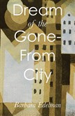 """Dream of the Gone-From City,"" by Barbara Edelman."