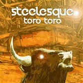 "Steelesque's ""Toro Toro"" album cover."