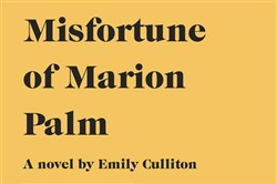 The Misfortune of Marion Palm by Emily Culliton.