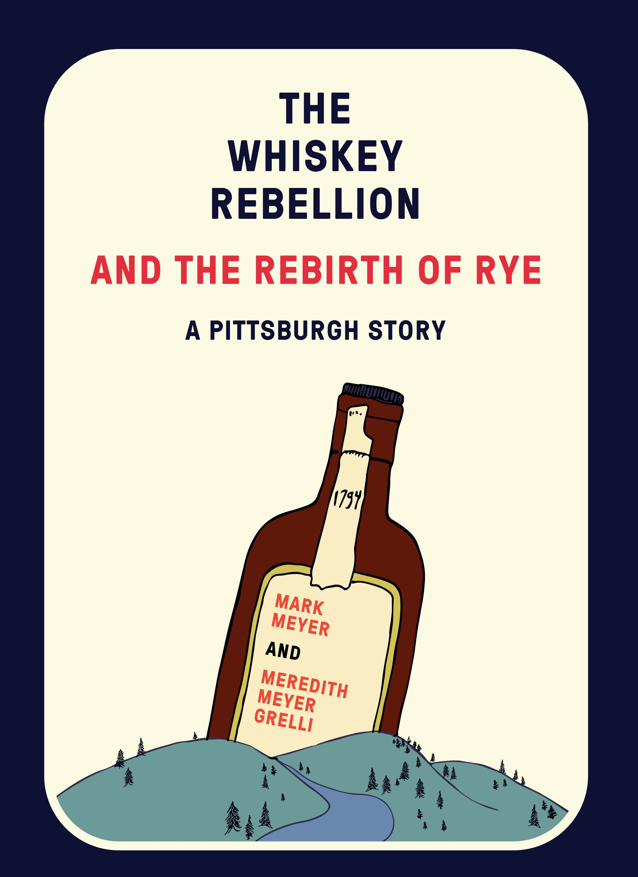 """WhiskeyRebellionCover-1 """"The Whiskey Rebellion and the Rebirth of Rye"""" is written by the co-owners of Wigle Whiskey."""